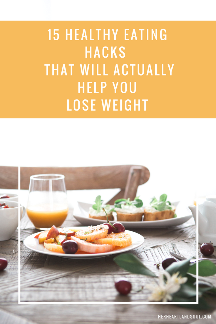 15 Healthy Eating Hacks That'll Actually Help You Lose Weight - Her Heartland Soul