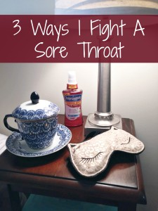 3 Ways I Fight A Sore Throat