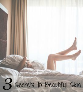 3 Secrets to Beautiful Skin