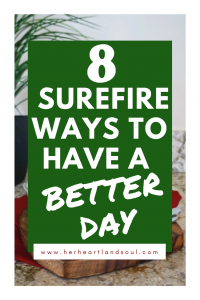 8 surefire ways to have a better day - her heartland soul