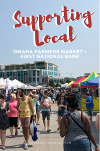 Supporting Local: Omaha Farmers Market Aksarben + First National Bank - Her Heartland Soul