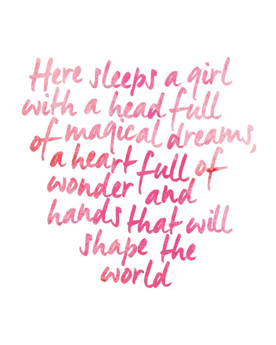 Here sleeps a girl with a head full of magical dreams, a heart full of wonder and hands that will shape the world. - Her Heartland Soul