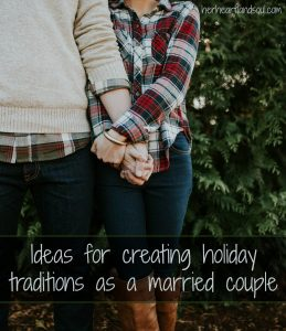 ideas for creating holiday traditions as a married couple her heartland soul