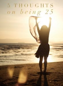 5 Thoughts on Being 25