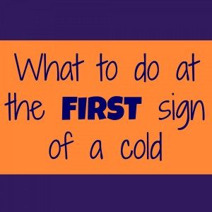 What To Do At The First Sign Of A Cold