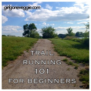 Trail Running 101 for Beginners Girl Gone Veggie Erin Fairchild